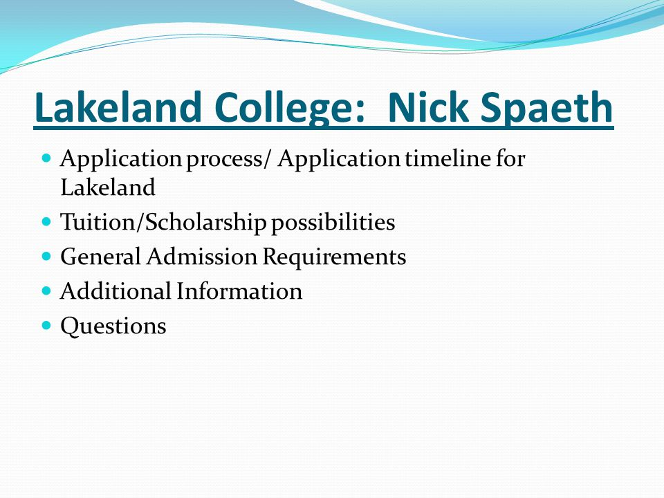 Lakeland College: Nick Spaeth Application process/ Application timeline for Lakeland Tuition/Scholarship possibilities General Admission Requirements