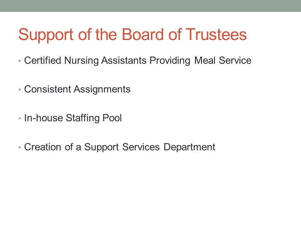 Support of the Board of Trustees Certified Nursing Assistants Providing Meal Service Consistent Assignments In-house Staffing Pool Creation of a Support Services Department