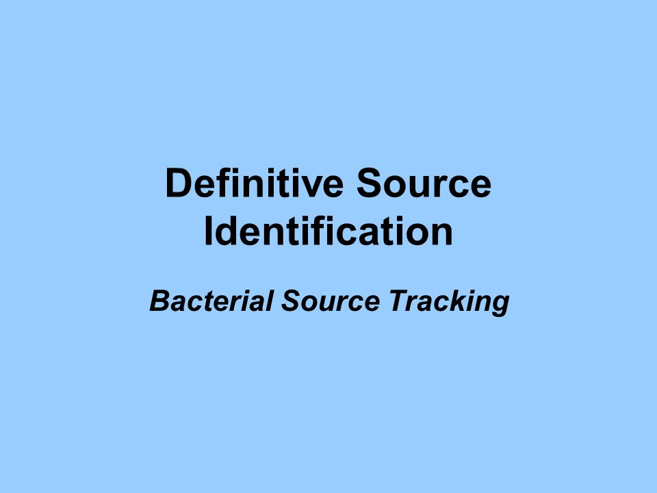 Definitive Source Identification Bacterial Source Tracking