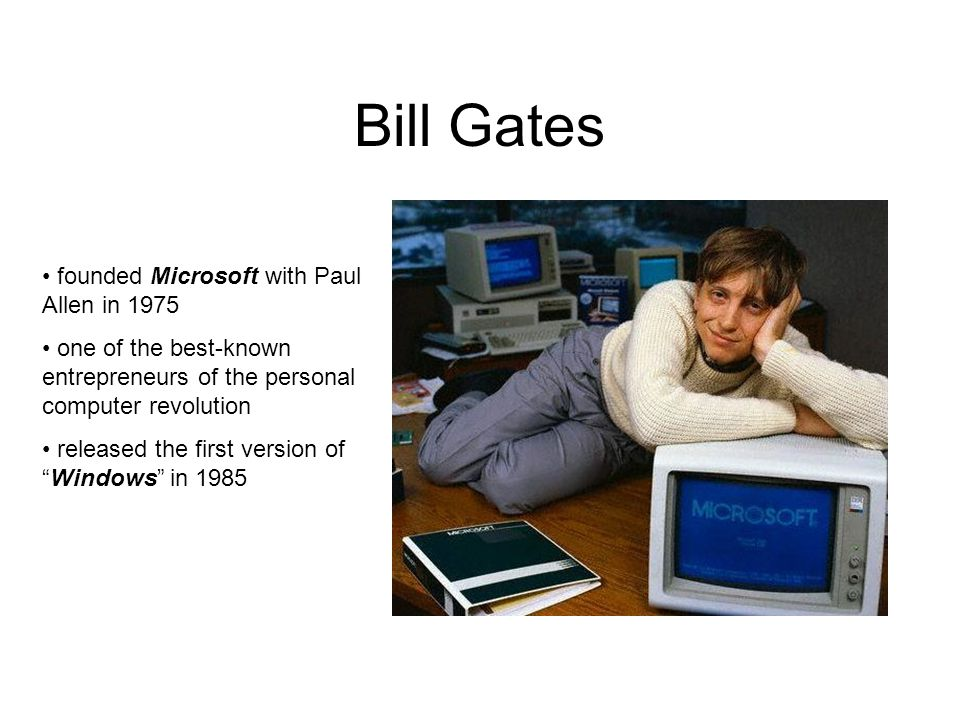 Bill Gates founded Microsoft with Paul Allen in 1975 one of the best-known entrepreneurs of the personal computer revolution released the first versio