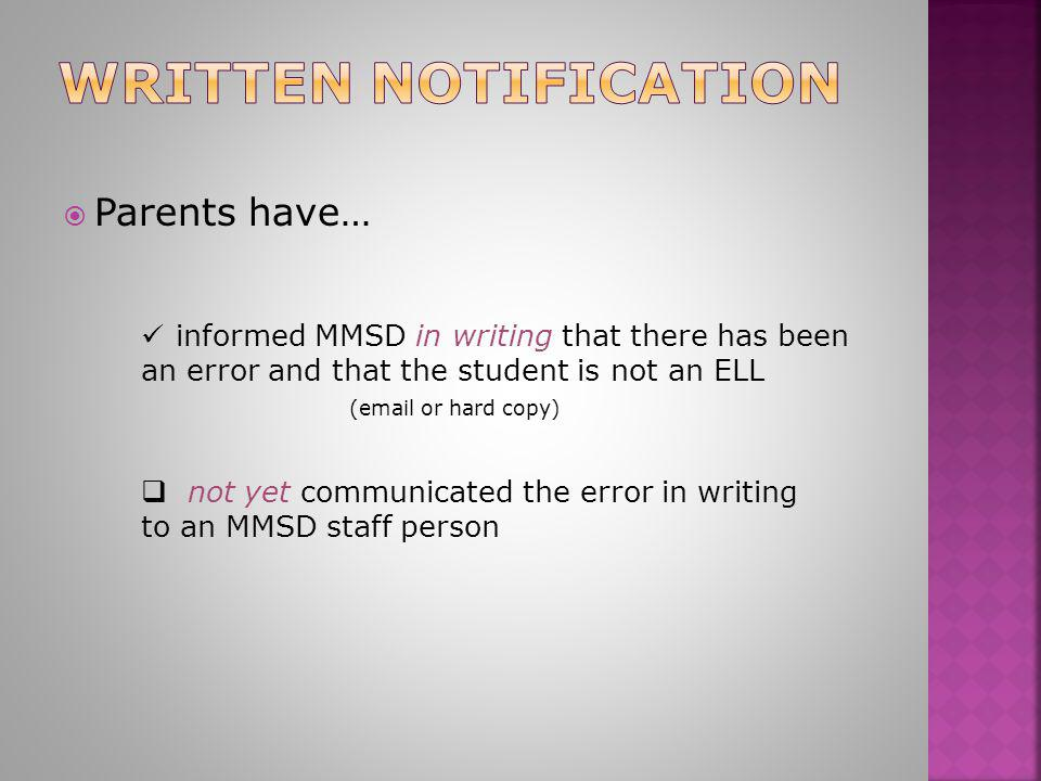  Parents have… informed MMSD in writing that there has been an error and that the student is not an ELL informed MMSD in writing that there has been an error and that the student is not an ELL (email or hard copy)  not yet communicated the error in writing to an MMSD staff person