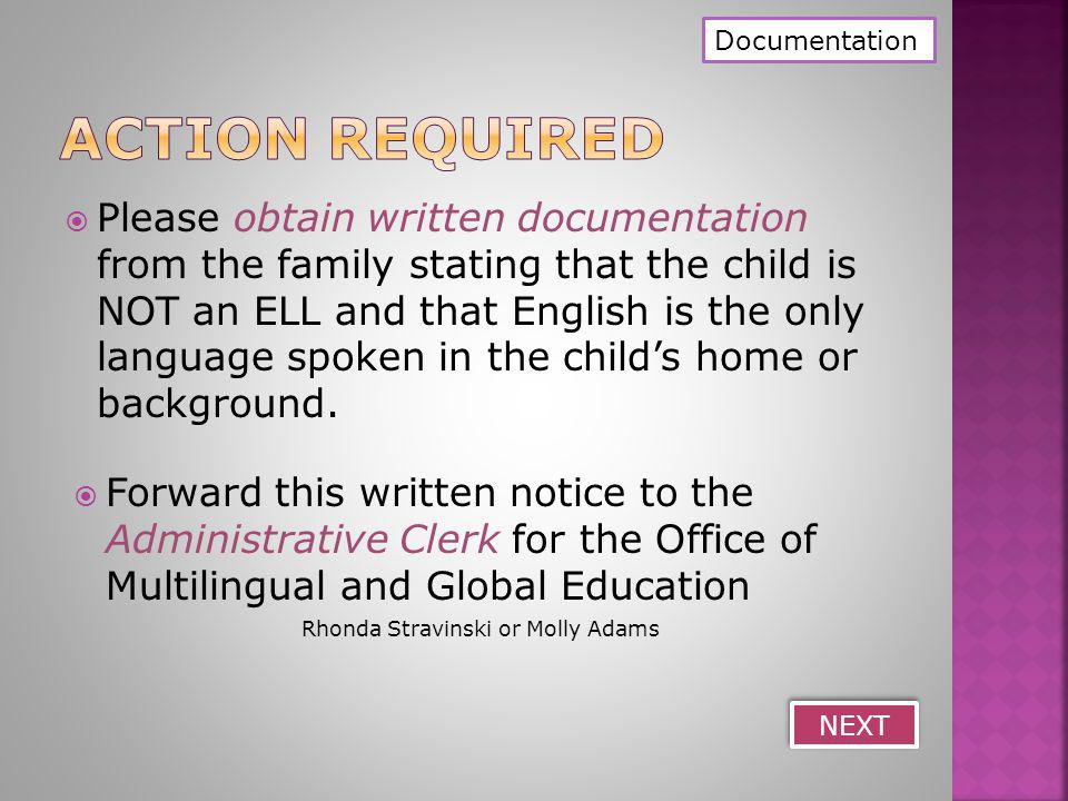  Please obtain written documentation from the family stating that the child is NOT an ELL and that English is the only language spoken in the child's