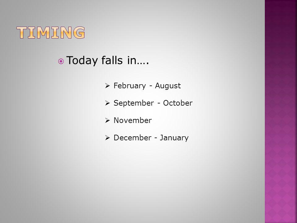  February - August February - August  Today falls in….  September - October September - October  November November  December - January December -