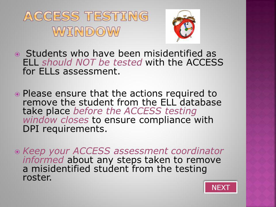  Students who have been misidentified as ELL should NOT be tested with the ACCESS for ELLs assessment.