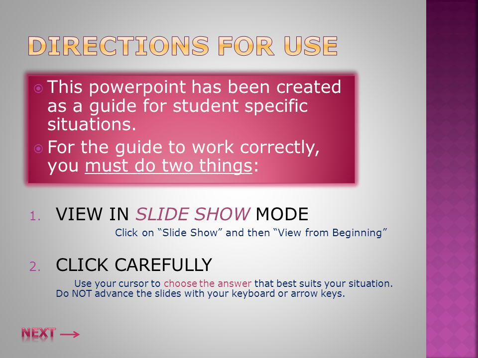  This powerpoint has been created as a guide for student specific situations.  For the guide to work correctly, you must do two things:  This power