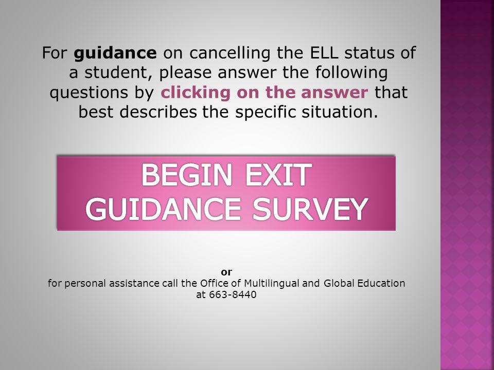 For guidance on cancelling the ELL status of a student, please answer the following questions by clicking on the answer that best describes the specif