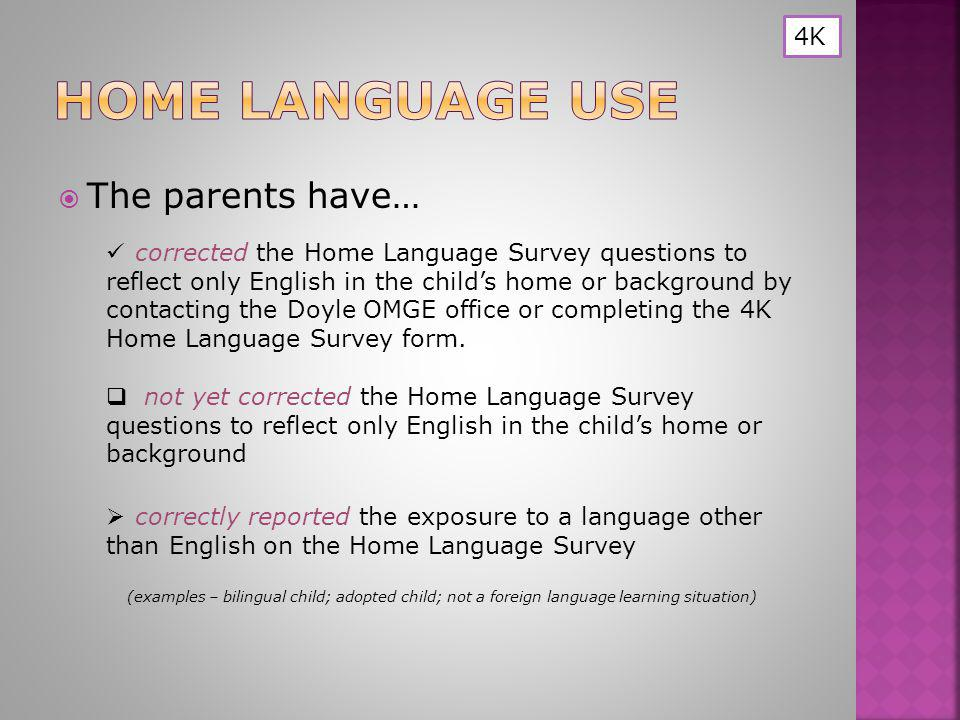  The parents have… corrected the Home Language Survey questions to reflect only English in the child's home or background by contacting the Doyle OMGE office or completing the 4K Home Language Survey form.