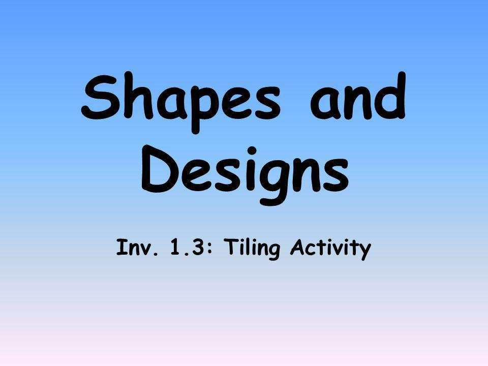 Shapes and Designs Inv. 1.3: Tiling Activity