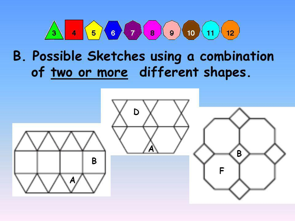 A D A B B F In addition to the three examples above, there are 5 other patterns that will tile around a point: 1.square, equilateral triangle, equilateral triangle, square (B,A,B,A) 2.square, regular hexagon, square, equilateral triangle (B,D,A) 3.regular dodecagon, regular hexagon, square (Y,D,B) 4.regular dodecagon, regular dodecagon, equilateral triangle (Y,Y,A) 5.equilateral triangle, equilateral triangle, equilateral triangle, equilateral triangle, regular hexagon (A,A,A,A,D)