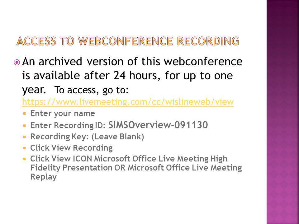  An archived version of this webconference is available after 24 hours, for up to one year.