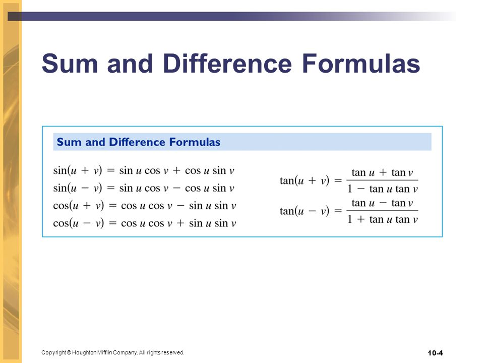 Copyright © Houghton Mifflin Company. All rights reserved. 10-4 Sum and Difference Formulas