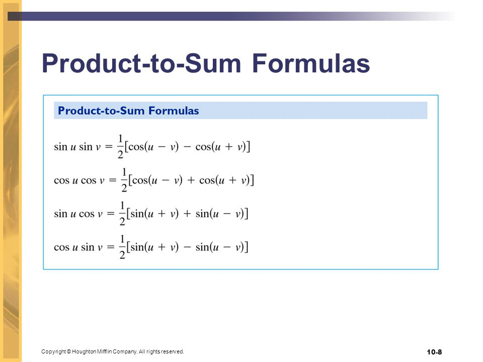 Copyright © Houghton Mifflin Company. All rights reserved. 10-8 Product-to-Sum Formulas
