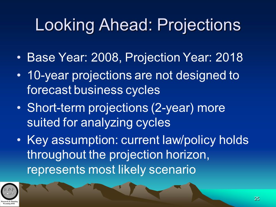 25 Looking Ahead: Projections Base Year: 2008, Projection Year: 2018 10-year projections are not designed to forecast business cycles Short-term proje