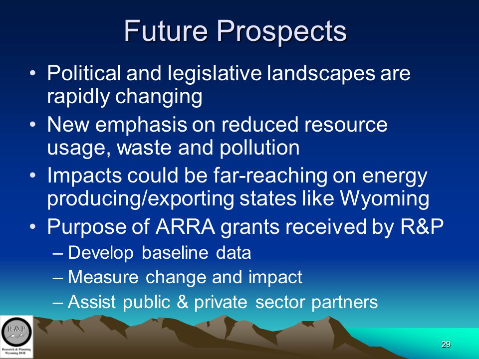 29 Future Prospects Political and legislative landscapes are rapidly changing New emphasis on reduced resource usage, waste and pollution Impacts coul