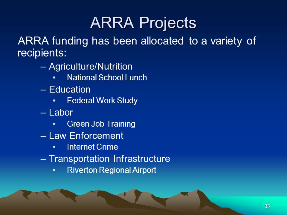 33 ARRA Projects ARRA funding has been allocated to a variety of recipients: –Agriculture/Nutrition National School Lunch –Education Federal Work Stud