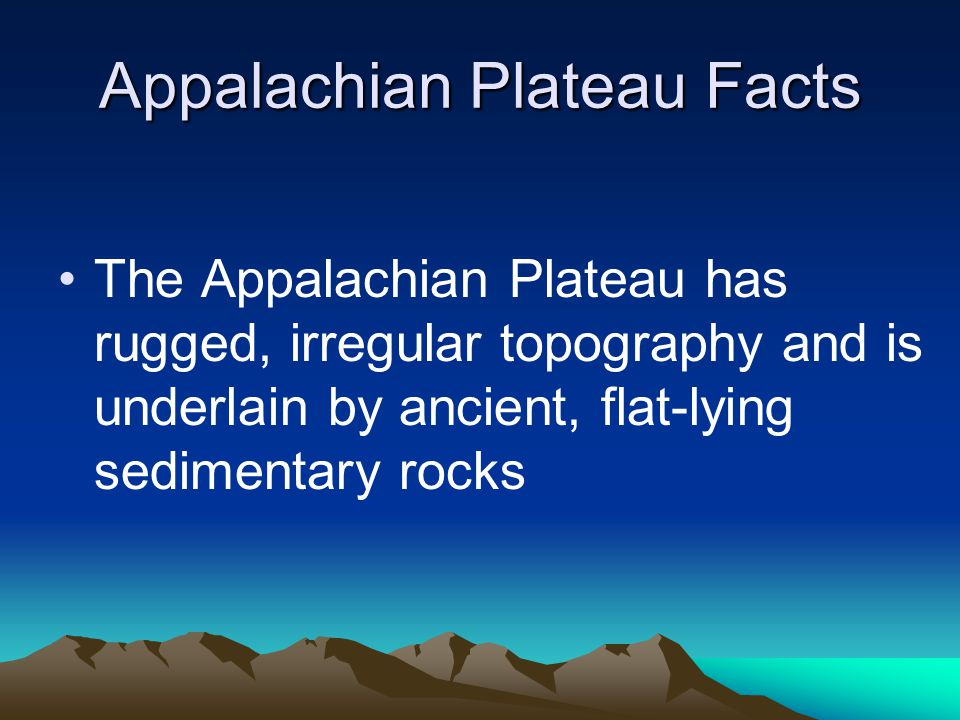 Appalachian Plateau Facts The Appalachian Plateau has rugged, irregular topography and is underlain by ancient, flat-lying sedimentary rocks
