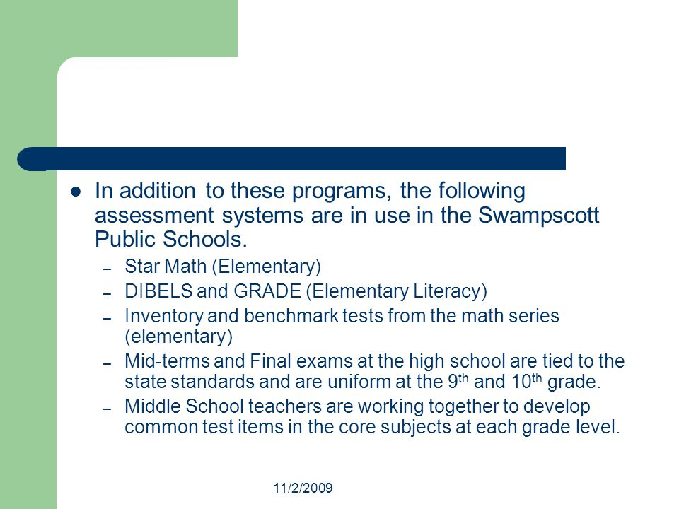 11/2/2009 In addition to these programs, the following assessment systems are in use in the Swampscott Public Schools.