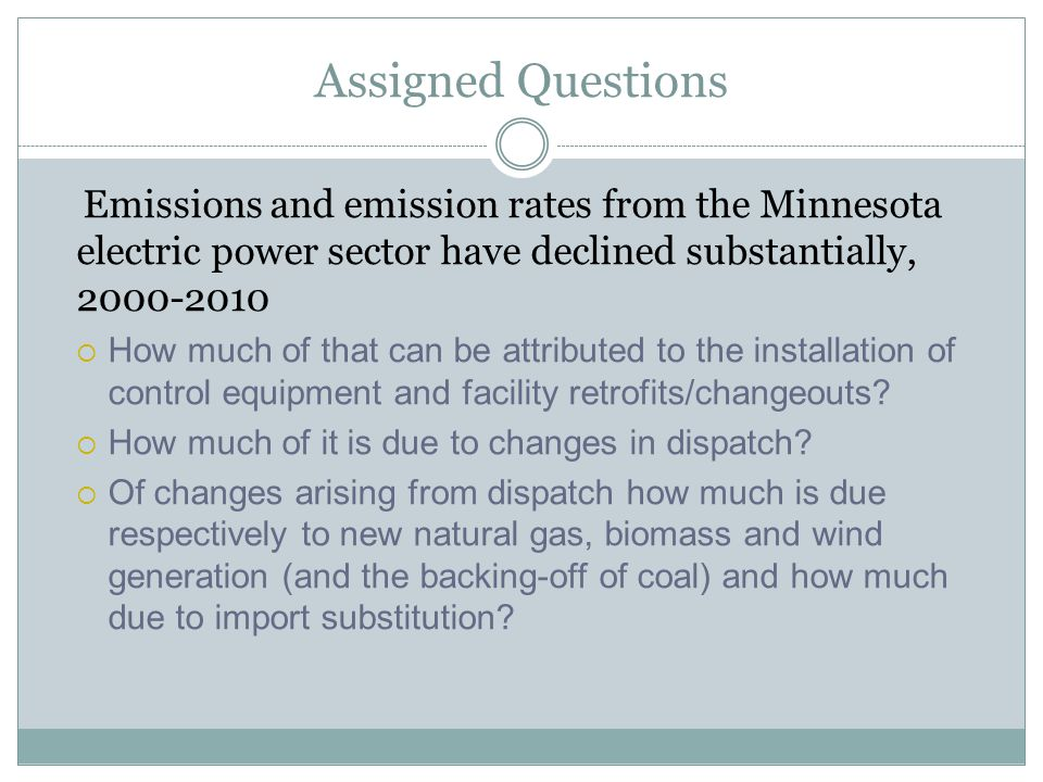 Needed Data Development Updated data through 2010 for net generation, energy input to generation, in-state GHG emissions, in-state fossil CO 2 emissions, sector energy balance, out-of-state emission and heat rates Updated universe of facilities to add Rapids Energy, OREG3, Koda Energy Developed NO x and SO 2 emissions data from MPCA Criteria Pollutant Inventory Maintained all else the same as in October 2011, including sectoral definitions