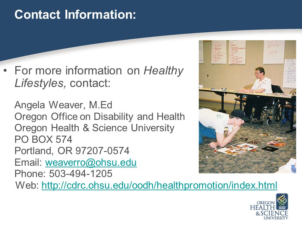 For more information on Healthy Lifestyles, contact: Angela Weaver, M.Ed Oregon Office on Disability and Health Oregon Health & Science University PO
