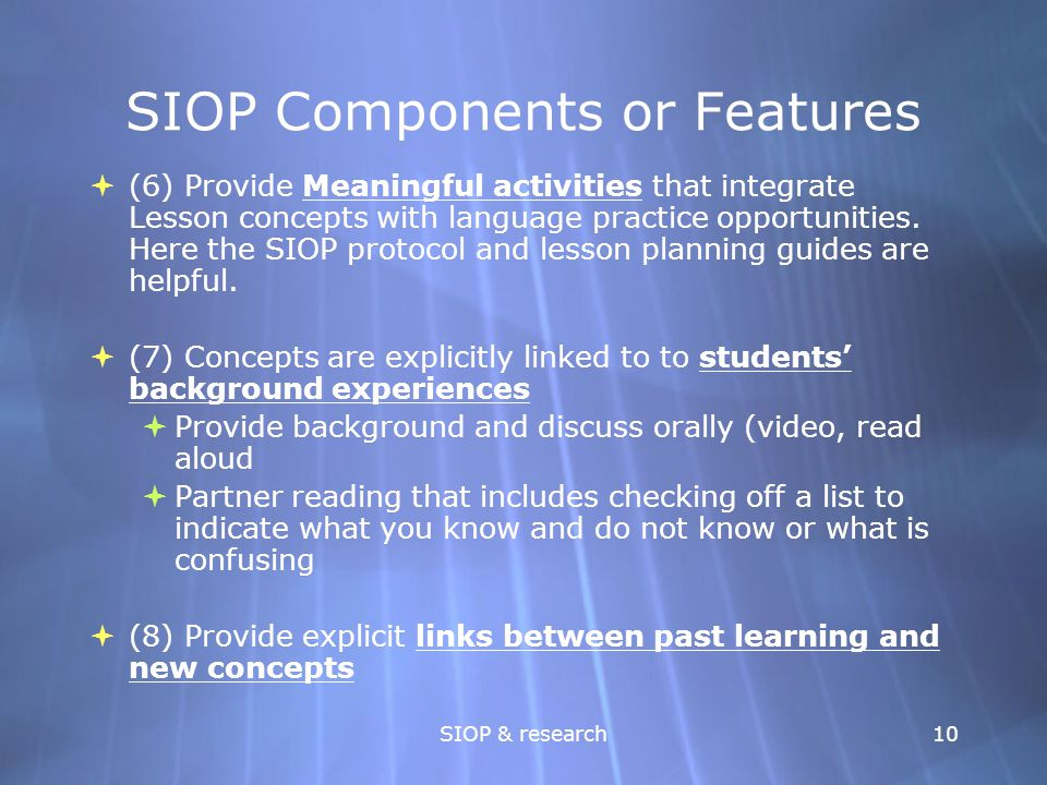 SIOP & research10 SIOP Components or Features  (6) Provide Meaningful activities that integrate Lesson concepts with language practice opportunities.
