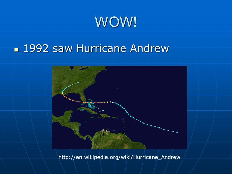 WOW! 1992 saw Hurricane Andrew 1992 saw Hurricane Andrew http://en.wikipedia.org/wiki/Hurricane_Andrew