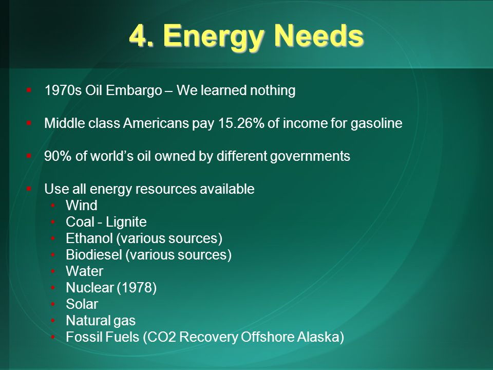  1970s Oil Embargo – We learned nothing  Middle class Americans pay 15.26% of income for gasoline  90% of world's oil owned by different government