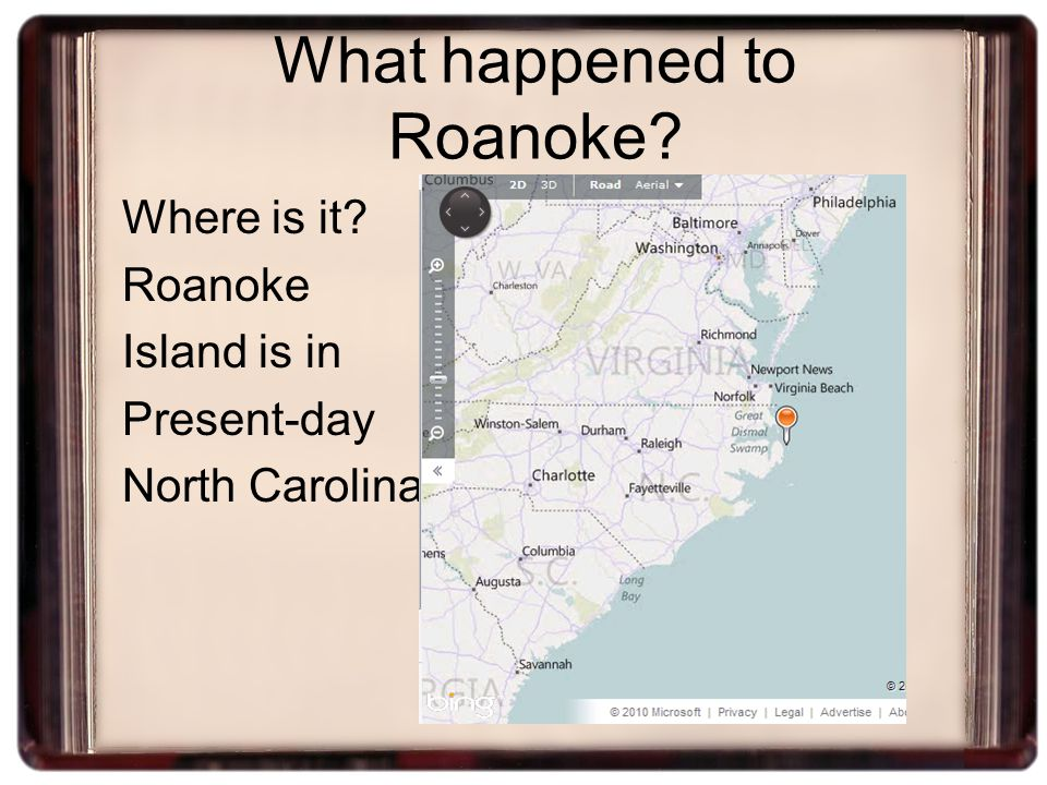 What happened to Roanoke? Where is it? Roanoke Island is in Present-day North Carolina