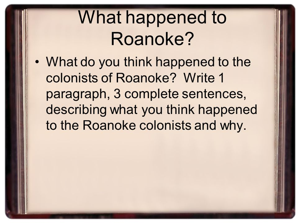 What happened to Roanoke.What do you think happened to the colonists of Roanoke.