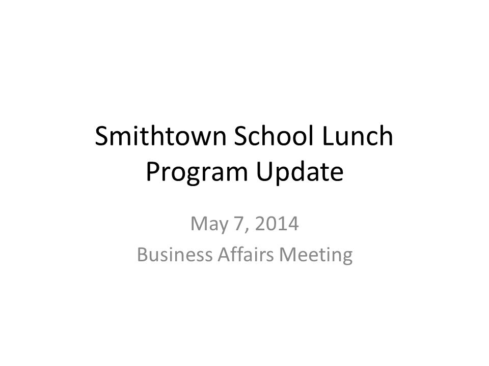 Smithtown School Lunch Program Update May 7, 2014 Business Affairs Meeting