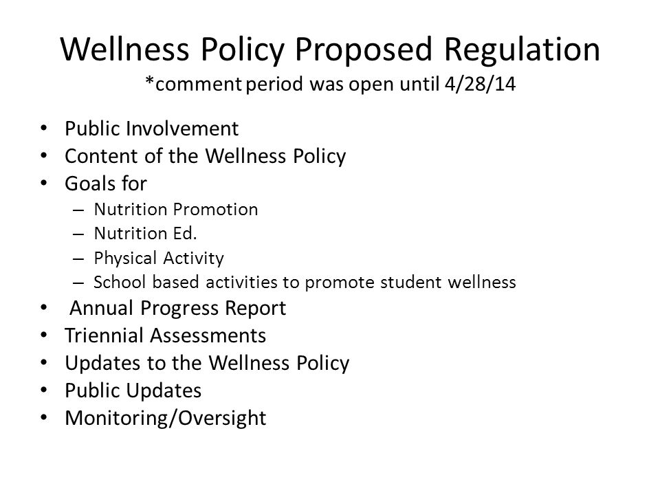 Wellness Policy Proposed Regulation *comment period was open until 4/28/14 Public Involvement Content of the Wellness Policy Goals for – Nutrition Promotion – Nutrition Ed.