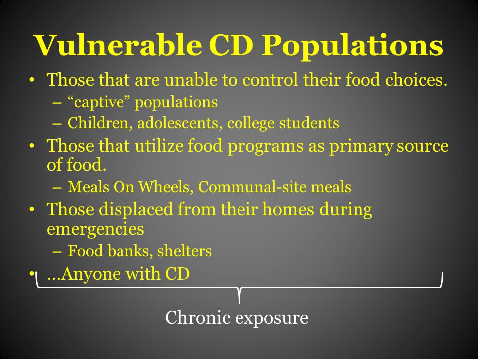 Vulnerable CD Populations Those that are unable to control their food choices.