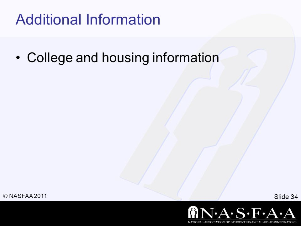 Slide 34 © NASFAA 2011 Additional Information College and housing information