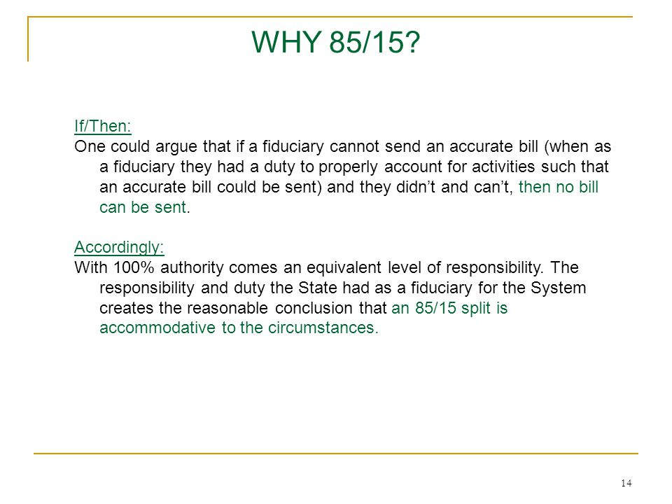 14 WHY 85/15? If/Then: One could argue that if a fiduciary cannot send an accurate bill (when as a fiduciary they had a duty to properly account for a