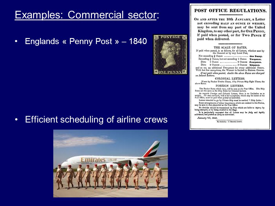 Examples: Commercial sector: Englands « Penny Post » – 1840 Efficient scheduling of airline crews