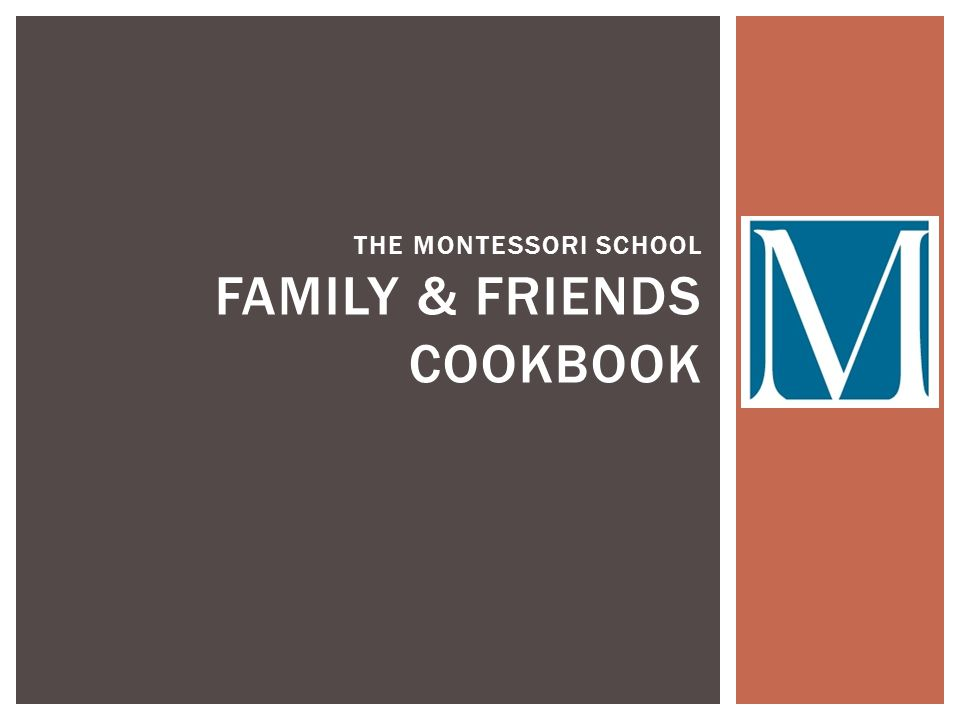 THE MONTESSORI SCHOOL FAMILY & FRIENDS COOKBOOK