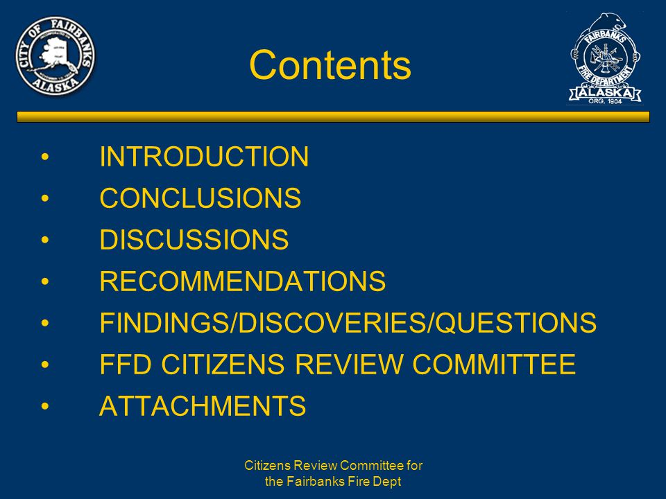 Citizens Review Committee for the Fairbanks Fire Dept RECOMMENDATIONS B.MID-TERM i.Staff succession planning ii.Recurring monitoring of industry cost recovery practices iii.Evaluate other fees to recover cost of services iv.Non-emergency service providers can reduce call volume v.Explore collaborations with churches, nonprofits & agencies for welfare checks and other non- emergency calls vi.Create staffing plan to address increased demands of growing community