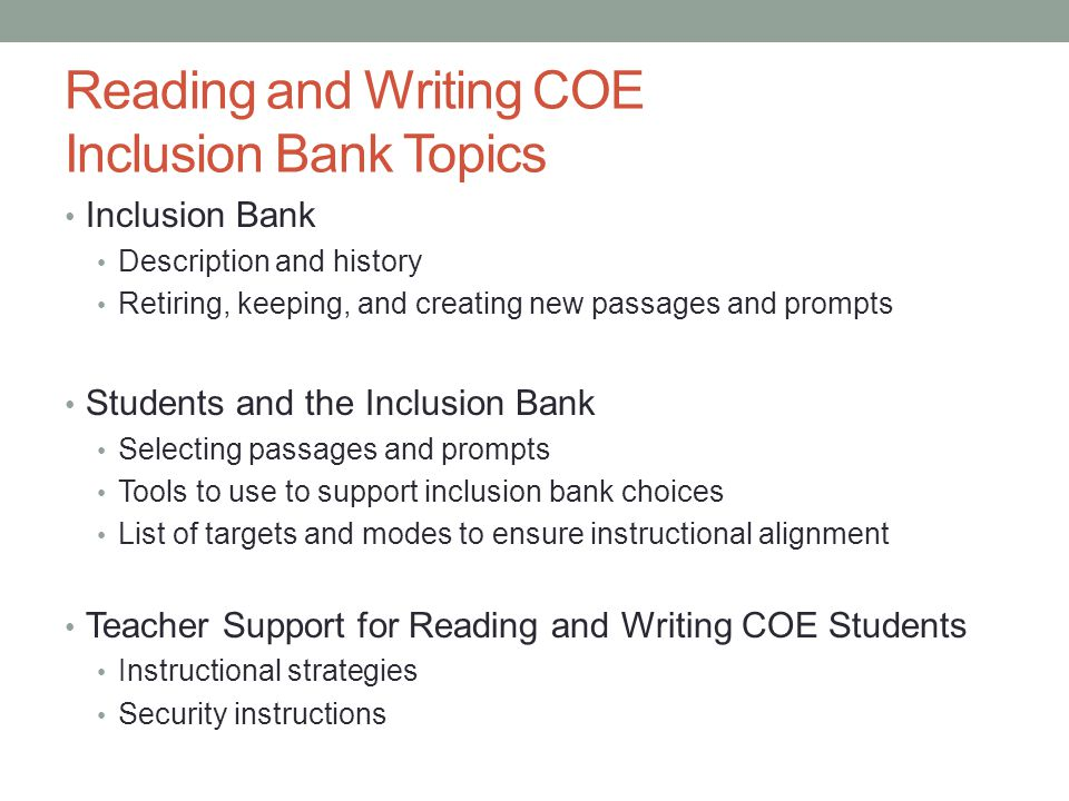 Inclusion bank description and history The reading and writing COE inclusion banks were implemented in the 2012-2013 school year.