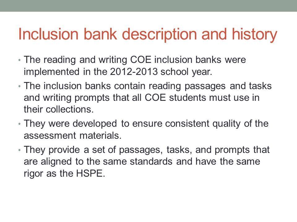 Elements of the reading inclusion bank Literary and informational passages that contain a similar number of words, readability level, and content accessible to students A variety of literary passages, including essays, short stories, poems, autobiographies, and biographies A variety of informational passages that have science, history, functional, and CTE content