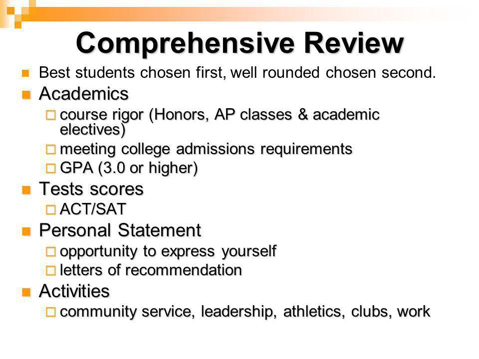 Comprehensive Review Best students chosen first, well rounded chosen second.