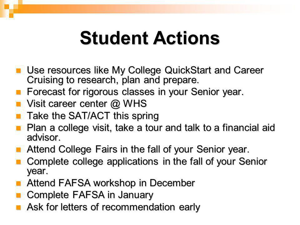 Student Actions Use resources like My College QuickStart and Career Cruising to research, plan and prepare.