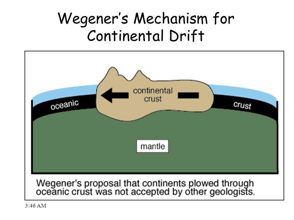 3:48 AM Wegener's Mechanism for Continental Drift