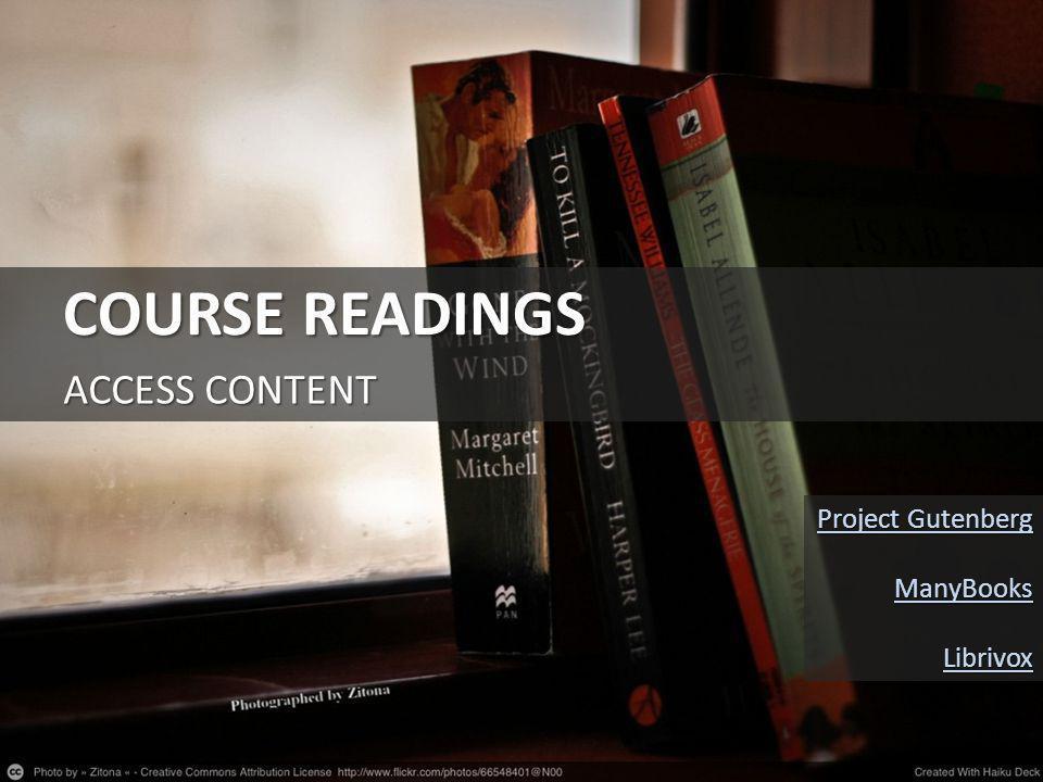 COURSE READINGS ACCESS CONTENT Project Gutenberg Project Gutenberg ManyBooks Librivox