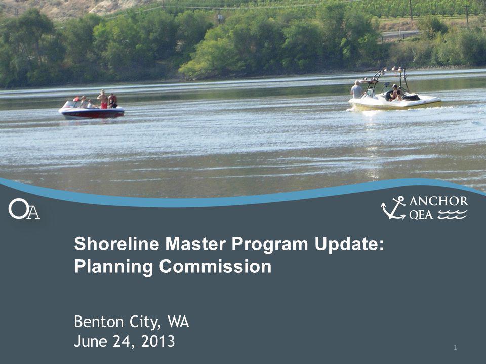Shoreline Master Program Update: Planning Commission Benton City, WA June 24, 2013 1