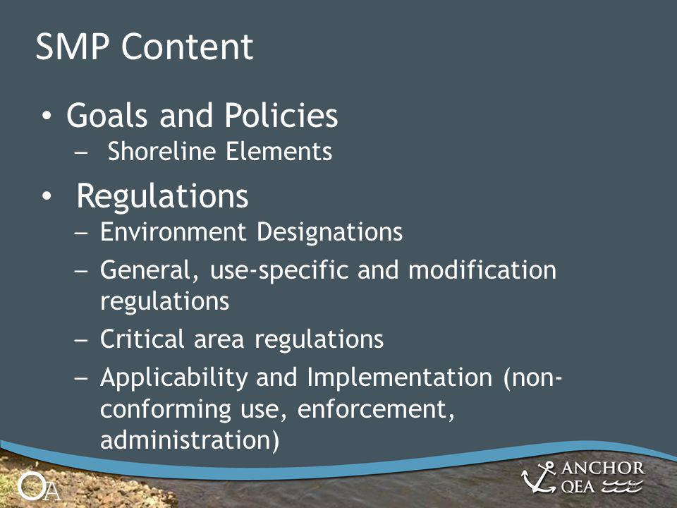10 SMP Content Goals and Policies – Shoreline Elements Regulations – Environment Designations – General, use-specific and modification regulations – Critical area regulations – Applicability and Implementation (non- conforming use, enforcement, administration)