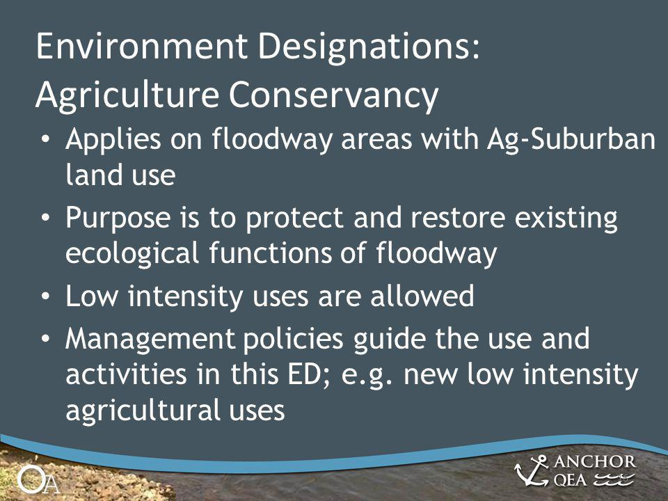 Applies on floodway areas with Ag-Suburban land use Purpose is to protect and restore existing ecological functions of floodway Low intensity uses are allowed Management policies guide the use and activities in this ED; e.g.