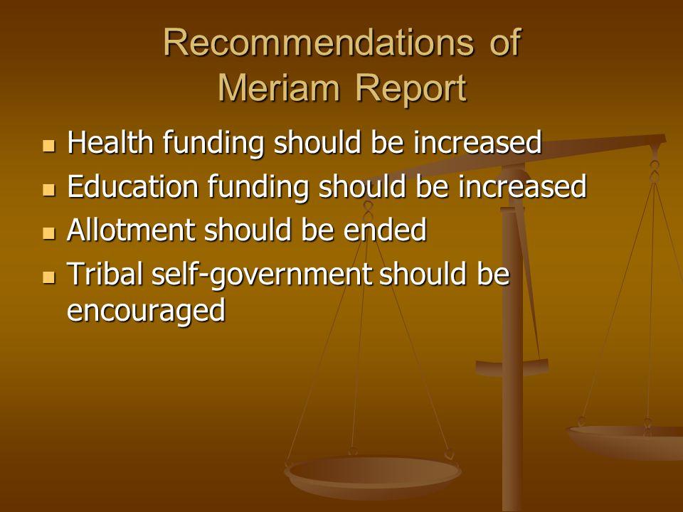 Recommendations of Meriam Report Health funding should be increased Health funding should be increased Education funding should be increased Education