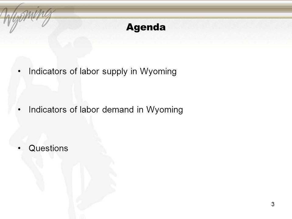 Agenda Indicators of labor supply in Wyoming Indicators of labor demand in Wyoming Questions 3