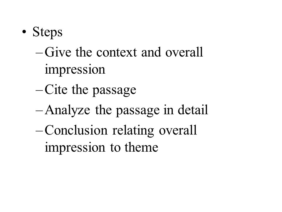 Steps –Give the context and overall impression –Cite the passage –Analyze the passage in detail –Conclusion relating overall impression to theme