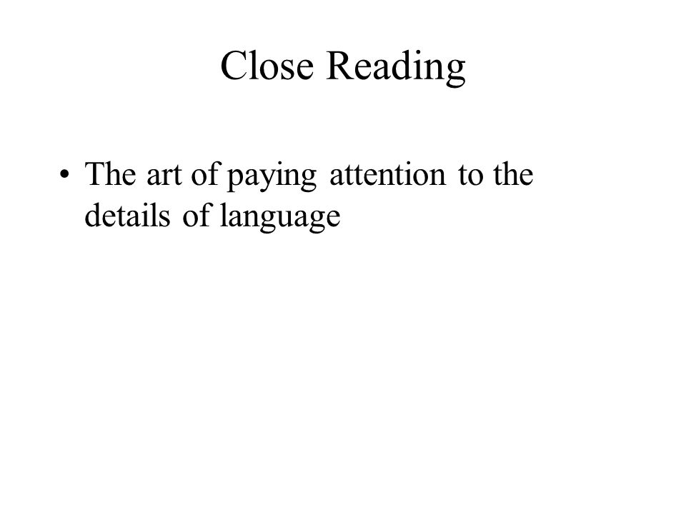 Close Reading The art of paying attention to the details of language