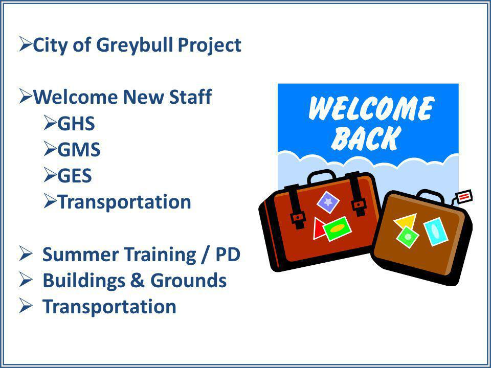  City of Greybull Project  Welcome New Staff  GHS  GMS  GES  Transportation  Summer Training / PD  Buildings & Grounds  Transportation